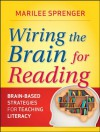 Wiring the Brain for Reading: Brain-Based Strategies for Teaching Literacy - Marilee Sprenger