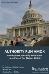 Authority Run Amok: How Failures In Family And Church Have Placed Our Nation At Risk (At Home, Thinking) - Mark W. Weaver