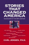 Stories that Changed America: Muckrakers of the 20th Century - Carl Jensen, Carl Bernstein, Rachel Carson, Paul Brodeur, Hugh Downs