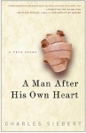 A Man After His Own Heart: A True Story - Charles Siebert