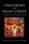Unmasking the Pagan Christ: An Evangelical Response to the Cosmic Christ Idea - Stanley E. Porter, Stephen J. Bedard