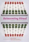 Reinventing Ritual: Contemporary Art and Design for Jewish Life - Daniel Belasco, Arnold M. Eisen, Julie Lasky, Danya Ruttenberg, Tamar Rubin