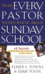 What Every Pastor Should Know About Sunday School: 18 Secrets to Bring New Life and Growth to Your Church - Elmer L. Towns, Stan Toler