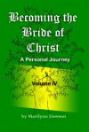 Becoming the Bride of Christ:  A Personal Journey Volume Four - Marilynn Dawson