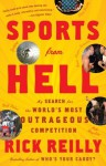 Sports from Hell: My Search for the World's Most Outrageous Competition - Rick Reilly
