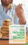 The Trouble with Brunch: Work, Class and the Pursuit of Leisure (Exploded Views) - Shawn Micallef