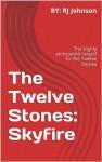 The Twelve Stones: Skyfire - R.J. Johnson