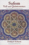 Sufism: Veil and Quintessence A New Translation with Selected Letters (The Writings of Frithjof Schuon) - Frithjof Schuon, James S. Cutsinger, Seyyed Hossein Nasr