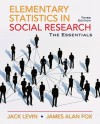 Elementary Statistics in Social Research: Essentials (3rd Edition) - Jack A. Levin, James Fox