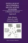 Intelligent Multimedia Multi-Agent Systems: A Human-Centered Approach - Rajiv Khosla, Ishwar K. Sethi, Ernesto Damiani