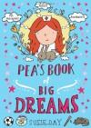 Pea's Book of Big Dreams - Susie Day