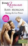Taming the Lost Prince: Taming the Lost PrinceKeeping Her Baby's Secret - Raye Morgan