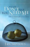 Please Don't Say You Need Me: Biblical Answers for Codependency - Jan Silvious