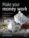 Make Your Money Work (52 Brilliant Little Ideas) - John Middleton