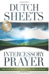 Intercessory Prayer: How God Can Use Your Prayers to Move Heaven and Earth - Dutch Sheets