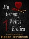 My Granny Writes Erotica (The Original Quickie) - Rosen Trevithick