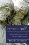 The Eastern Schism: A Study of the Papacy and the Eastern Churches During the XIth and XIIth Centuries - Steven Runciman