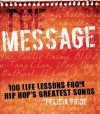 The Message: 100 Life Lessons from Hip-Hop's Greatest Songs - Felicia Pride
