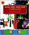 Mama God, Papa God: A Caribbean Tale - Richardo Keens-Douglas, Stefan Czernecki