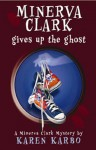 Minerva Clark Gives Up the Ghost - Karen Karbo