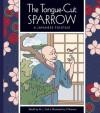The Tongue-Cut Sparrow: A Japanese Folktale - J. York, J.T. Morrow