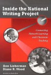 Inside the National Writing Project: Connecting Network Learning and Classroom Teaching - Ann Lieberman