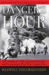 Danger's Hour: The Story of the USS Bunker Hill and the Kamikaze Pilot Who Crippled Her - Maxwell Kennedy