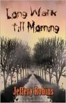 Long Walk Till Morning - Jeffery Robins