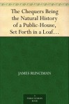 The Chequers Being the Natural History of a Public-House, Set Forth in a Loafer's Diary - James Runciman