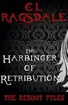 The Harbinger of Retribution (The Reboot Files #3) - C.L. Ragsdale