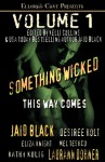 Something Wicked This Way Comes (Volume #1) - Jaid Black, Desiree Holt, Eliza Knight, Mel Teshco