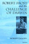 Robert Frost and the Challenge of Darwin - Robert Faggen