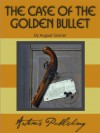 The Case of The Golden Bullet & The Case of the Lamp That Went Out - Auguste Groner, Grace Isabel Colbron