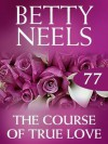 The Course of True Love (Mills & Boon M&B) (Betty Neels Collection - Book 77) - Betty Neels