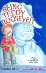 Being Teddy Roosevelt - Claudia Mills, R.W. Alley