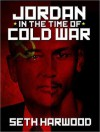 Jordan in the Time of Cold War - Seth Harwood