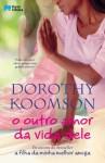 O Outro Amor da Vida Dele - Dorothy Koomson, Irene Ramalho