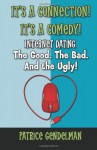 It's a Connection! It's a Comedy! Internet Dating the Good. the Bad. and the Ugly!: Book One: Initial Contact - Patrice Gendelman