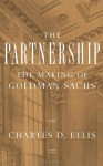 The Partnership: The Making of Goldman Sachs - Charles D. Ellis