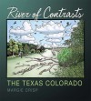 River of Contrasts: The Texas Colorado - Margie Crisp, Andrew Sansom