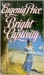 Bright Captivity - Eugenia Price