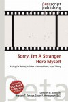 Sorry, I'm a Stranger Here Myself - Lambert M. Surhone, Mariam T. Tennoe, Susan F. Henssonow