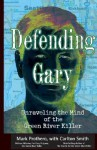 Defending Gary: Unraveling the Mind of the Green River Killer - Mark Prothero, Carlton Smith