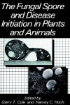 The Fungal Spore and Disease Initiation in Plants and Animals - Mike Cole