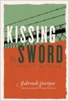 Kissing the Sword: A Prison Memoir - Shahrnush Parsipur, Sara Khalili