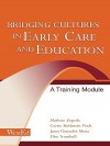 Bridging Cultures in Early Care and Education: A Training Module - Marlene Zepeda, Carrie Rothstein-Fisch, Janet Gonzalez-Mena