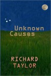 Unknown Causes - Richard Taylor