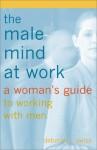 The Male Mind At Work - Deborah J. Swiss