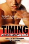 Timing in the Fighting Arts: Your Guide to Winning in the Ring and Surviving on the Street - Loren W. Christensen, Wim Demeere