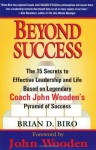 Beyond Success: The 15 Secrets of effective Leadership and Life Based on Legendary Coach John Wooden's Pyramid - Brian D. Biro, John Wooden